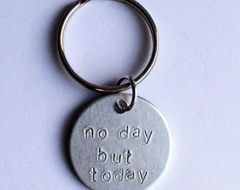 No day but today key chain: Rent the musical / movie inspired. Makes a great graduation present! Reminder to live each day to the fullest.