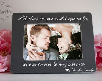 Parents of the Bride Parents of the Groom Gift All that we are, and hope to be, we owe to our loving parents Picture Frame 4x6