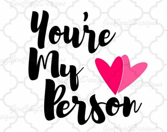 You're My Person SVG, valentines SVG Eps Png Dxf,  Valentine Cricut DS Silhouette Studio, Digital Cut Files Instant Download