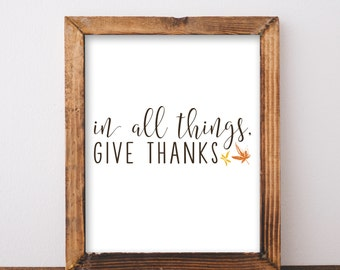 Digital Download In All Things Give Thanks Printable 5x7 and 8x10