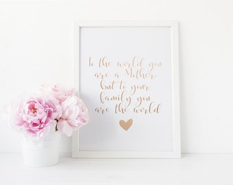 To The World You Are A Mother But To Your Family You Are The World, Real Foil Print, Mothers Day Gift, Home Decor