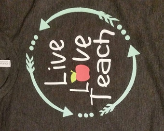 Live Love Teach- Teacher T-shirt,  teacher gift