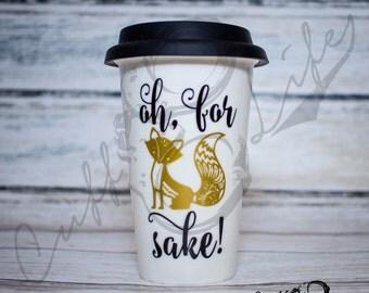 Oh, For Fox Sake Travel Coffee Mug / Fox Coffee Mug / Coffee Mug With Lid / Stocking Stuffer / Gift for Her / For Fox Sake / Gold Fox Mug