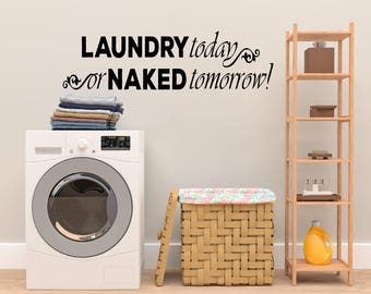 Laundry Today or Naked Tomorrow Wall Decal-laundry decal, laundry room, laundry today, naked tomorrow, humorous wall decal