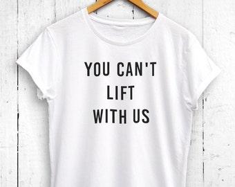 You Can't Lift With Us Womens Tshirt - Womens Lifting Tshirt, Bodybuilding Shirt, Funny Gym Shirt, Womens Workout Top, Mens Muscle Shirt