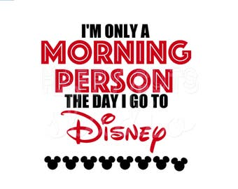 I'm Only a Morning Person on the Day I go to Disney Matching Family Vacation Teenager Dad Mom Team Disney Iron On Decal Vinyl for Shirt 045