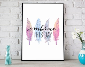 Embrace This Day Print, Printable Art, Digital Print, Instant Download, Modern Home Decor, Motivational Quote, Watercolor Feathers - (D044)