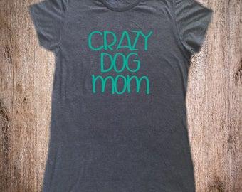 Crazy Dog Mom Shirt - Dog Mom Shirt - Animal Lover Shirt - Dog Lover Shirt - Funny Dog Shirt