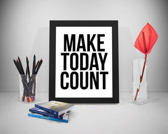 Make Today Count Quotes, Life Sayings, Present Moment Print Art, Today Inspirational Prints, Office Prints Poster, Business Quote
