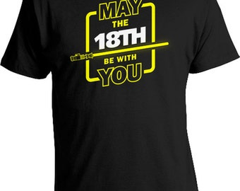 Funny Birthday T Shirt 18th Birthday Gifts Nerd Clothes Geek Clothing Bday Present For Him May The 18th Be With You Mens Ladies Tee DAT-1024