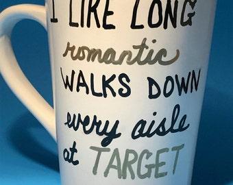 I like long romantic walks down every aisle at Target - Mug