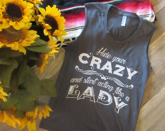 Hide your crazy and start acting like a LADY/ Tattered & Torn Vintage muscle tank