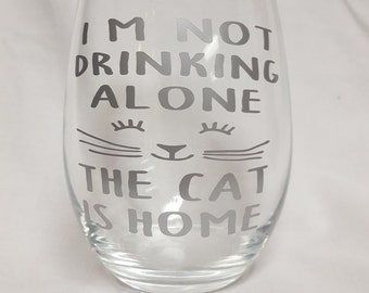 I'm not drinking alone, the cat is home stemless wine glass