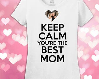 Mother's Day Gift - Keep Calm You're the Best Mom - Custom Photo Gift For Mom - Mothers Day Photo T-Shirt - Custom Photo T-Shirt For Mom