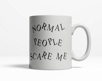 Normal People Scare Me | Cute Mug  | Hilarious Mug | College Student Gift | Funny Coffee Mug Saying | 11oz Ceramic  Cup 153