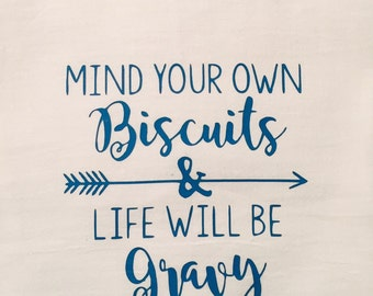 Funny kitchen towel, flour sack kitchen towel, Mind your own biscuits and life will be gravy