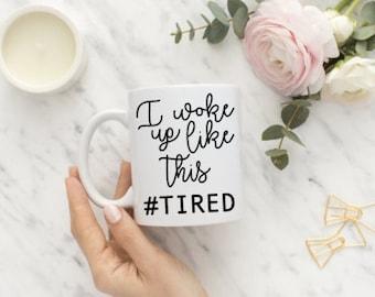 I Woke Up Like This - I Woke Up Like This Coffee Mug - Tired Coffee Mug - Sleepy Coffee Mug - Beyonce Coffee Mug - Sleep