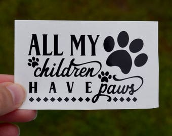 All My Children Have Paws Decal, Dog Decal, Fur Mamma Decal, Pet Parent Decal, Dog Lover Decal, Dog Dad Decal, Dog Life Decal, Fur Children