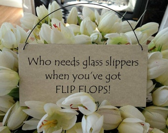 Who needs glass slippers when you've go Flip Flops.