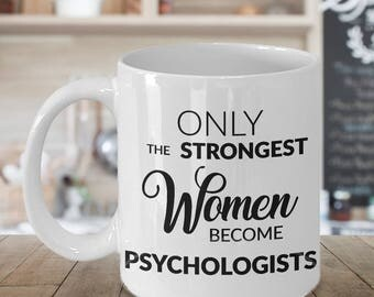Psychology Gifts - Psychologist Gift - Psychologist Mug - Only the Strongest Women Become Psychologists Coffee Mug Ceramic Tea Cup