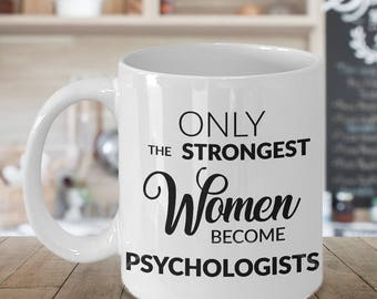 Psychologist Gift - Only the Strongest Women Become Psychologists Coffee Mug