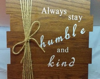 Always stay humble and kind painted wood sign with jute rope