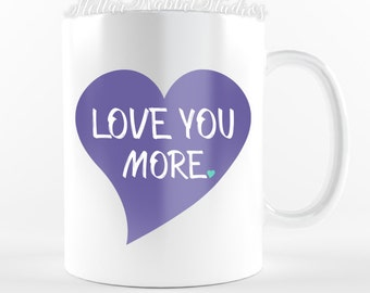 Valentines Mug, LOVE YOU MORE Coffee Mug, Heart Mug, Custom Coffee Mug, Anniversary Gift, Happy Valentines Day, Gifts for her