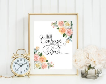 Have courage and be kind print, inspirational print, typography quote, floral quote art, nursery decor, coral nursery, motivational poster