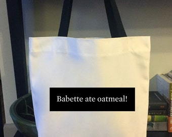 Babette Ate Oatmeal! Tote Bag | Market Bag | Grocery Bag | Craft Bag | Quote | Books | Funny | Gilmore Girls | Kirk