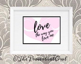 Love the way you love me art print~Inspirational art~Couple art~Marriage~Engagement~Civil union~wedding gift