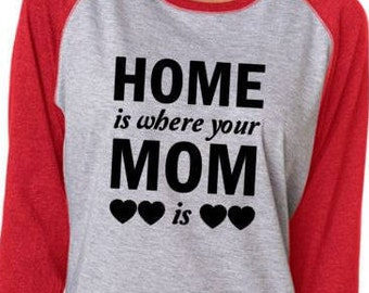 Home is Where your Mom is Raglan 3/4 Sleeve t-shirt