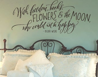 Inspirational Wall Decal - With freedom, books, flowers & the moon who could not be happy - Oscar Wilde Quote - Hand Lettered Wall Art