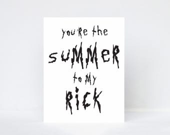 You're the Summer to my Rick typography quote greeting card   Inspired by Rick and Morty