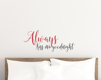 Always Kiss Me Goodnight - Vinyl Decal - Bedroom Decor - Vinyl Decor - Decal - Sticker - Newly Weds - Gift