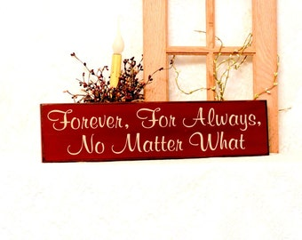Primitive Country Sign - Forever For Always No Matter What - Painted Wall Sign, Wedding Gift, Wedding Decor, Anniversary Gift, Ready to Ship