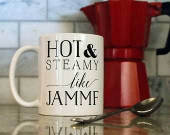 Hot & Steamy Like JAMMF - Outlander Mug - Witty, Funny, gift for her