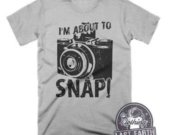 I'm About To Snap Shirt Gifts For Photographer Shirt Funny Tshirts Vintage T Shirt Mens Tshirt Graphic Camera Shirt Photography Funny Shirts