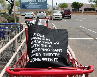 I judge people by what they do with their shopping cart - CANVAS TOTE - Purse - Reusable Grocery Bag