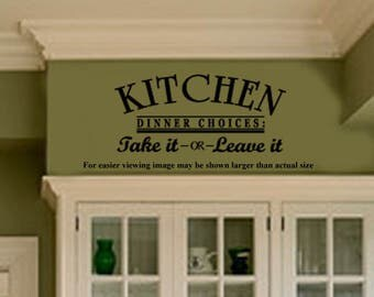 Kitchen Wall Quotes Decal -DINNER Choices TaKE IT or LeAVE it -  Family Wall sayings