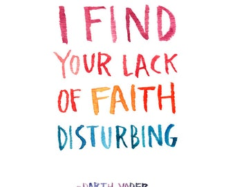 I Find Your Lack of Faith Disturbing, Watercolor Quote