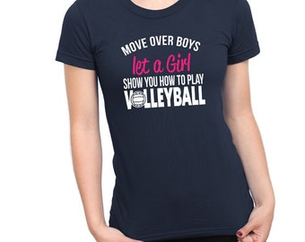 Move Over Boys Let A Girl Show You How to Play Volleyball Shirt Female Power Birthday Gift Funny Shirt Volleyball Shirt Girls Ladies Shirt