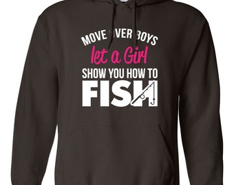 Move Over Boys Let A Girl Show you How to Fish Hoodie Super Power Birthday Present Funny Fishing Hoodie Loves Fishing Fish On Girl Hoodie