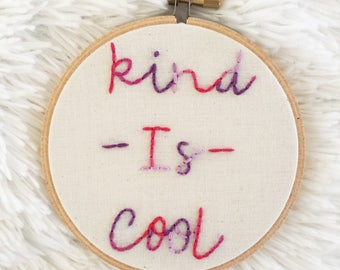Kind is Cool/Embroidery Hoop Art/Quote Embroidery/Modern Embroidery/Kindness Wall Art/Hand Embroidery/Motivational Wall Art/Hand Stitched