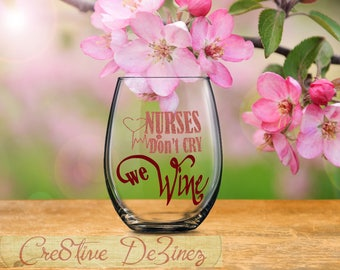 Nurses Don't Cry We Wine, Funny Nurse Glass, Punny Nursing Present, Student Grad Present, Gift for Birthday Anniversary Graduation
