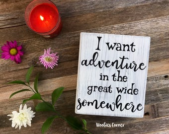 I want adventure in the great wide somewhere, Rustic Home Decor, Quote sign, Adventure quotes, Adventure sign, Rustic wood sign, Rustic sign