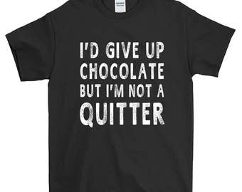 I'd Give Up Chocolate But I'm Not A Quitter Funny Sayings T-Shirt For Men Women Gift Screen Printed Tee Mens Ladies Womens Tees