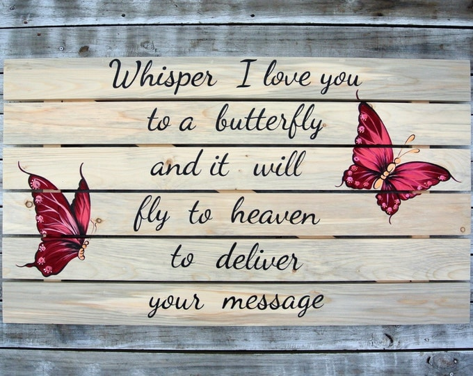 Memorial Gift Idea, Whisper I Love You To A Butterfly Wooden sign. Butterfly Decor Wall Art. Housewarming Gift