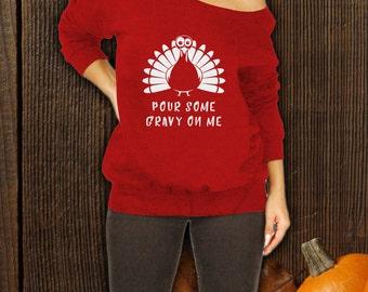 Thanksgiving Sweater - Pour Some Gravy On Me Slouchy Sweatshirt, Thanksgiving Shirt, Turkey Shirt,Turkey Day,Funny Thanksgiving Shirt CT-811