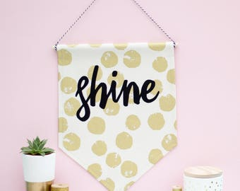 Shine Fabric Banner - fabric banner - wall hanging - home decor - wall banner - typographic artwork - gift for friend - gift for sister