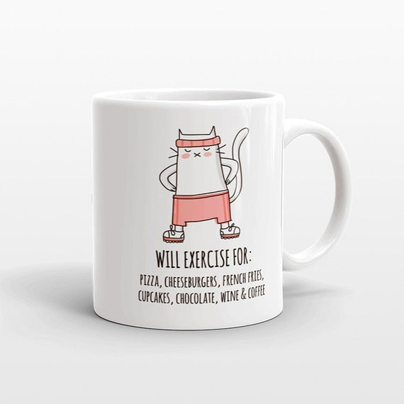 Cat Mug, Exercise Mug Fitness Mug, Pizza Cupcakes Wine Fast Food Mug, New Years Resolution Mug, Funny Coffee Mug, Mug for Her, Mug for Women